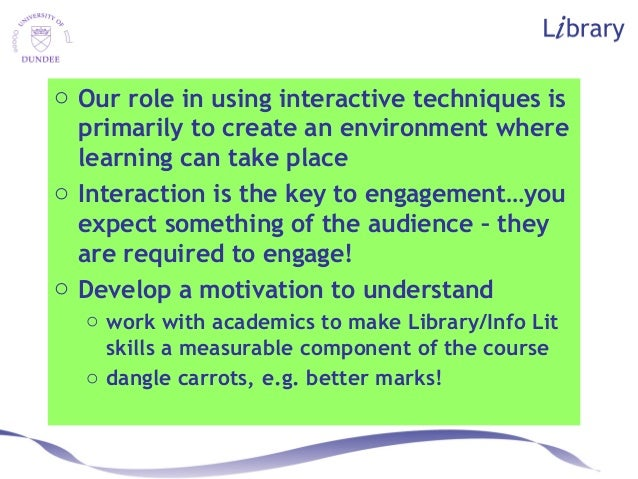 o Our role in using interactive techniques is primarily to create an environment where learning can take place o Interacti...