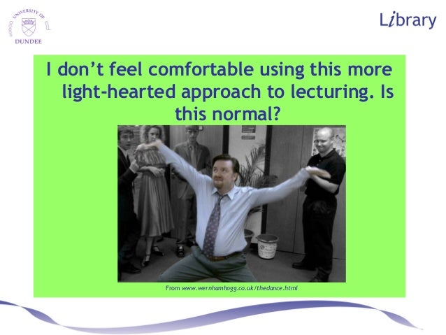 I don't feel comfortable using this more light-hearted approach to lecturing. Is this normal? From www.wernhamhogg.co.uk/t...