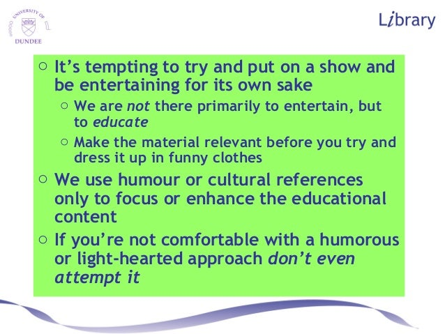 o It's tempting to try and put on a show and be entertaining for its own sake o We are not there primarily to entertain, b...