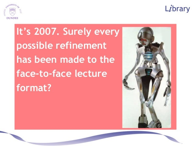 It's 2007. Surely every possible refinement has been made to the face-to-face lecture format?
