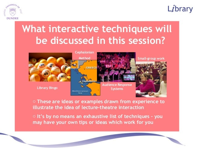 What interactive techniques will be discussed in this session? o These are ideas or examples drawn from experience to illu...