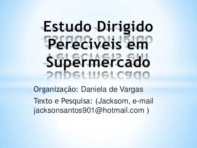 Organização: Daniela de VargasTexto e Pesquisa: (Jacksom, e-mailjacksonsantos901@hotmail.com )
