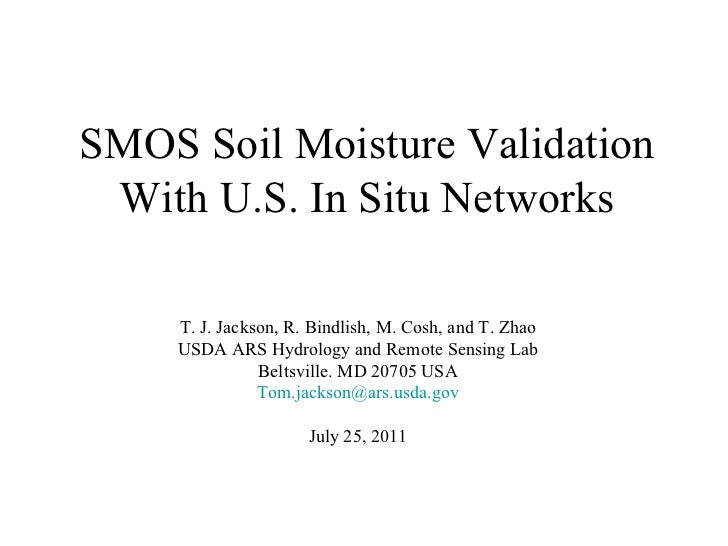 SMOS Soil Moisture Validation With U.S. In Situ Networks T. J. Jackson, R. Bindlish, M. Cosh, and T. Zhao USDA ARS Hydrolo...