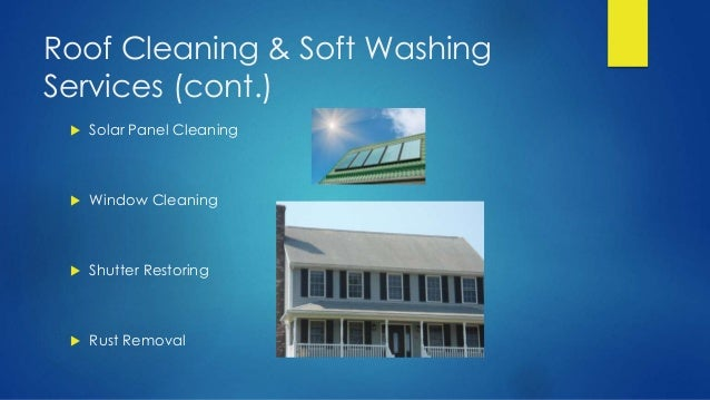 Roof Cleaning & Soft Washing Services (cont.)  Solar Panel Cleaning  Window Cleaning  Shutter Restoring  Rust Removal