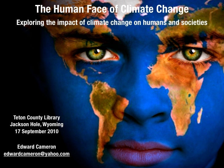 The Human Face of Climate Change     Exploring the impact of climate change on humans and societies        Teton County Li...