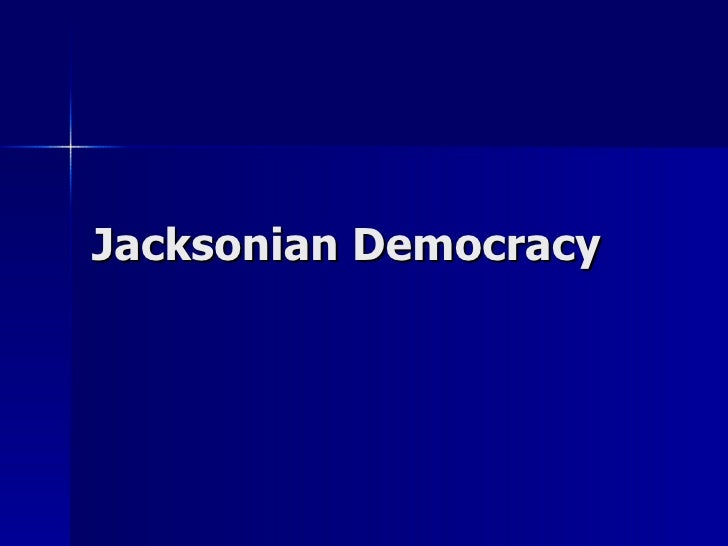 a look at the jacksonian democracy Jacksonian democracy was the political philosophy of the second party system in the united states in the 1820s to 1840s, especially the positions of president andrew jackson and his followers in the new democratic party.