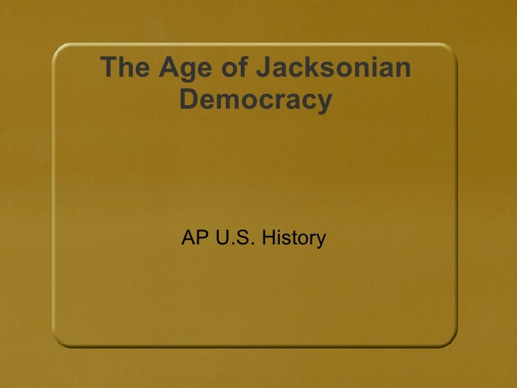 The Age of Jacksonian Democracy AP U.S. History