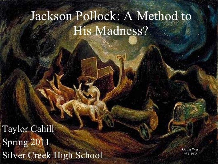 Jackson Pollock: A Method to His Madness? Taylor Cahill Spring 2011 Silver Creek High School Going West 1934-1935