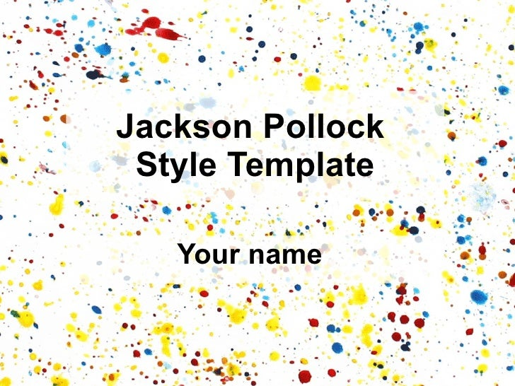 Jackson Pollock  Style Template Your name
