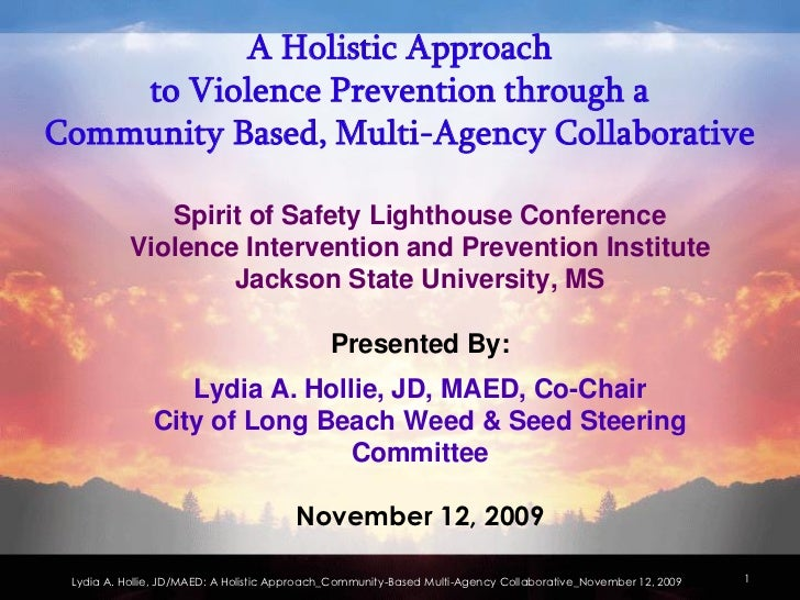 A Holistic Approach    to Violence Prevention through aCommunity Based, Multi-Agency Collaborative              Spirit of ...