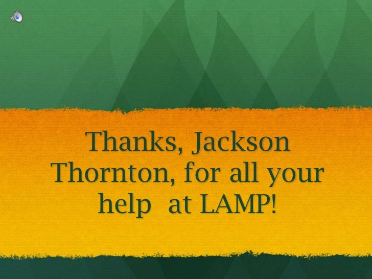 Thanks, Jackson Thornton, for all your help  at LAMP!<br />