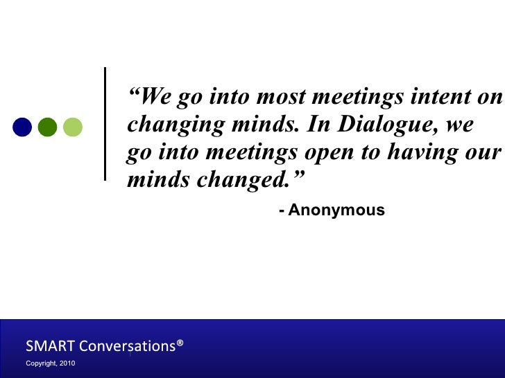 """"""" We go into most meetings intent on changing minds. In Dialogue, we go into meetings open to having our minds changed.""""  ..."""