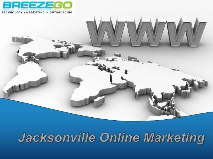 Jacksonville Online Marketing<br />www.BreezeGo.com<br />