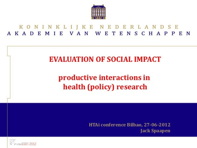 EVALUATION OF SOCIAL IMPACT  productive interactions in   health (policy) research          HTAi conference Bilbao, 27-06-...