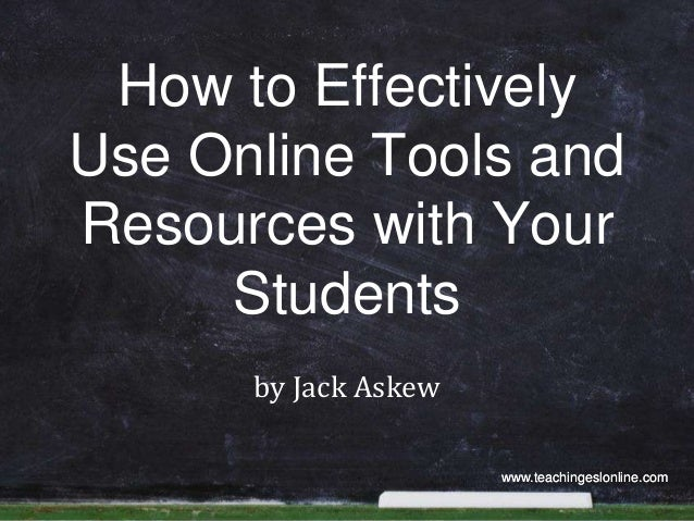 How to Effectively Use Online Tools and Resources with Your Students by Jack Askew www.teachingeslonline.com