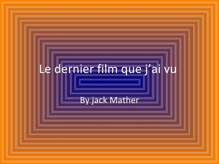Le dernier film que j'ai vu  By jack Mather