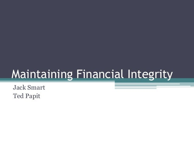 Maintaining Financial IntegrityJack SmartTed Papit