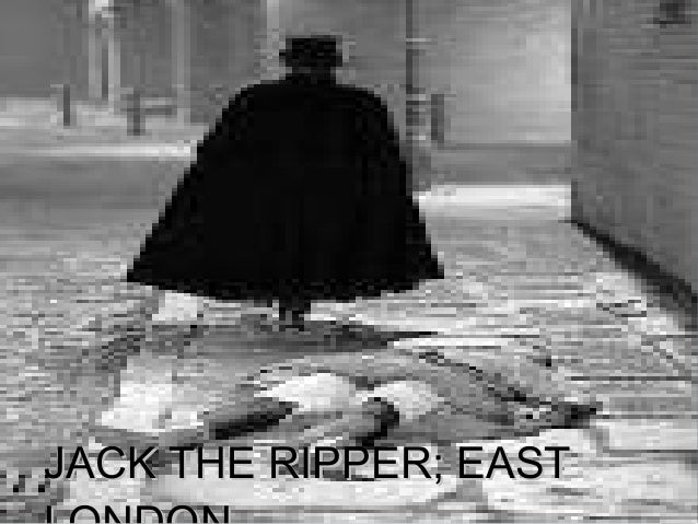 JACK THE RIPPER; EAST        LONDONJACK THE RIPPER; EAST