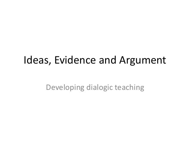 Ideas, Evidence and Argument  Developing dialogic teaching