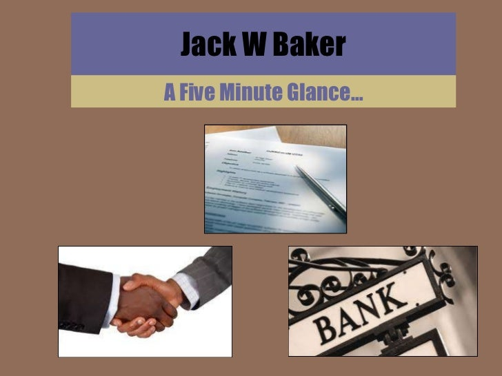 Jack W Baker A Five Minute Glance…