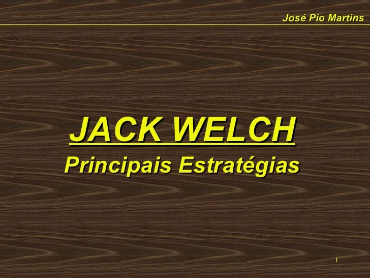 José Pio Martins JACK WELCH Principais Estratégias