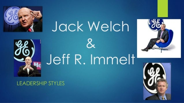 Jack Welch & Jeff R. Immelt LEADERSHIP STYLES