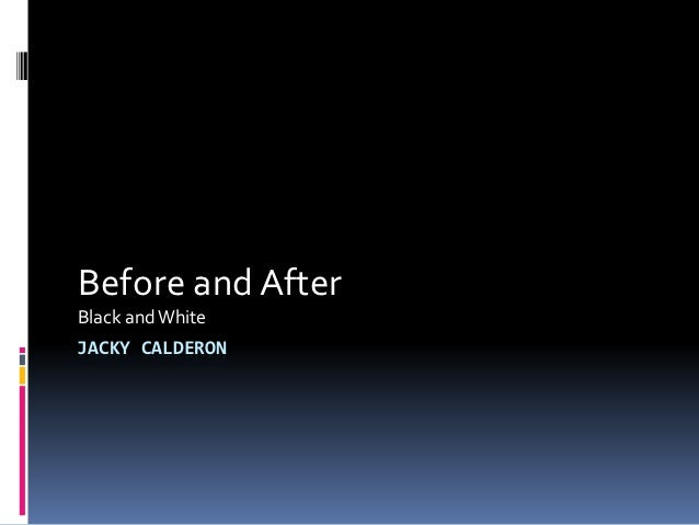 Before and AfterBlack and WhiteJACKY CALDERON