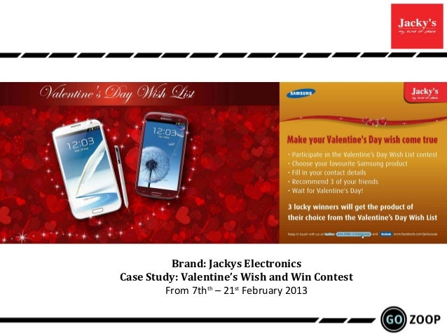 Brand: Jackys ElectronicsCase Study: Valentine's Wish and Win Contest        From 7thth – 21st February 2013
