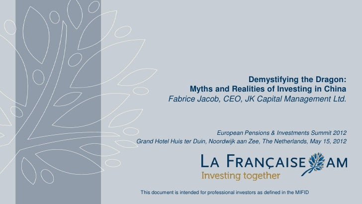 Demystifying the Dragon:                   Myths and Realities of Investing in China             Fabrice Jacob, CEO, JK Ca...