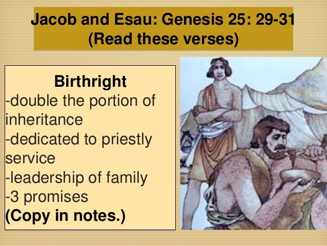 the birthright of jacob and esau In the case of esau and jacob (as cited in the question), esau forfeited his birthright to jacob in exchange for food (genesis 25:29-34) july 30 2016 • 0 responses • vote up • share • report upgrade and remove ads.