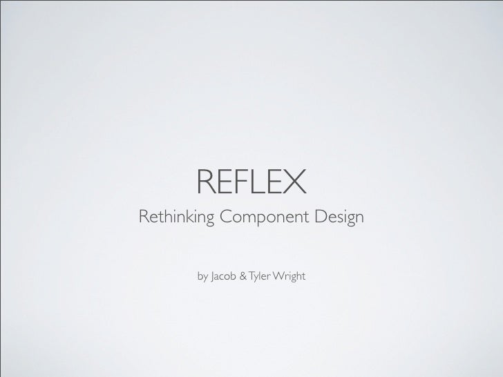 REFLEX Rethinking Component Design          by Jacob & Tyler Wright