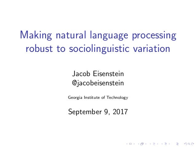 Making natural language processing robust to sociolinguistic variation Jacob Eisenstein @jacobeisenstein Georgia Institute...