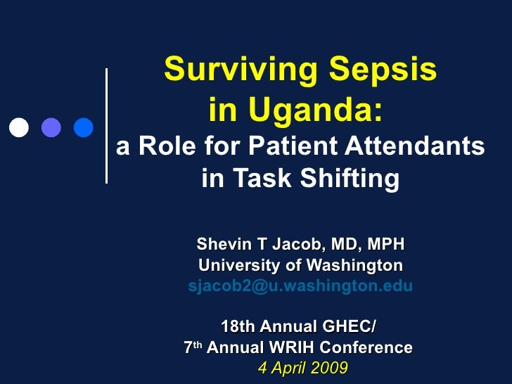 Surviving Sepsis in Uganda:   a Role for Patient Attendants in Task Shifting Shevin T Jacob, MD, MPH University of Washing...