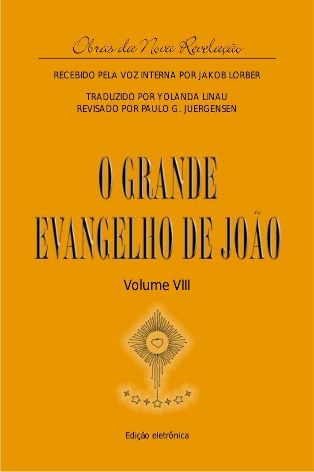 O Grande Evangelho de João – Volume VIII   Obras da Nova Revelação                                1RECEBIDO PELA VOZ INTER...