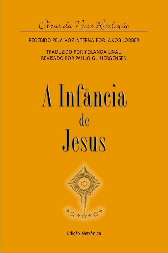 A Infância de Jesus   Obras da Nova Revelação                         1RECEBIDO PELA VOZ INTERNA POR JAKOB LORBER      TRA...