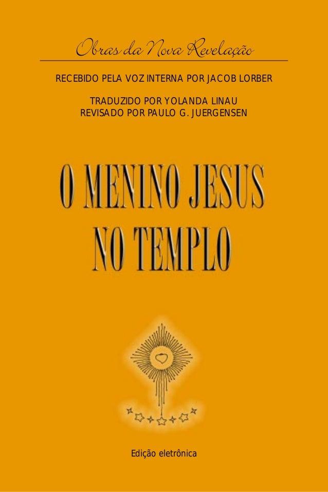 O Menino Jesus no Templo   Obras da Nova Revelação                              1RECEBIDO PELA VOZ INTERNA POR JACOB LORBE...
