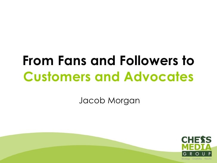 From Fans and Followers to  Customers and Advocates Jacob Morgan