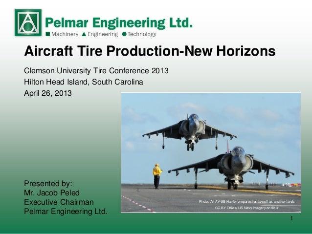 1 Aircraft Tire Production-New Horizons Clemson University Tire Conference 2013 Hilton Head Island, South Carolina April 2...