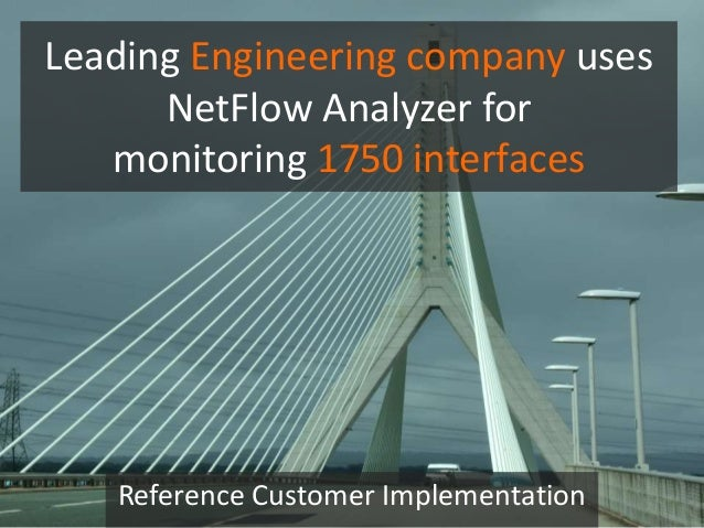 Leading Engineering company uses NetFlow Analyzer for monitoring 1750 interfaces Reference Customer Implementation