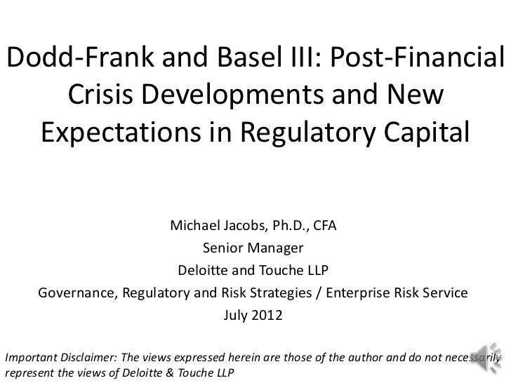 Dodd-Frank and Basel III: Post-Financial    Crisis Developments and New  Expectations in Regulatory Capital               ...
