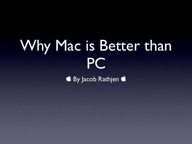 Why Mac is Better than        PC       By Jacob Rathjen 