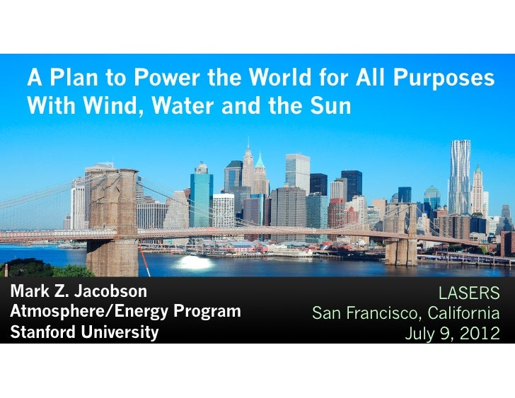 A Plan to Power the World for All Purposes With Wind, Water and the SunMark Z. Jacobson                             LASERS...