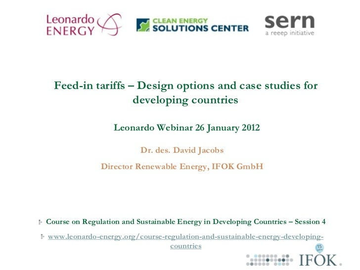 Feed-in tariffs – Design options and case studies for                   developing countries                   Leonardo We...