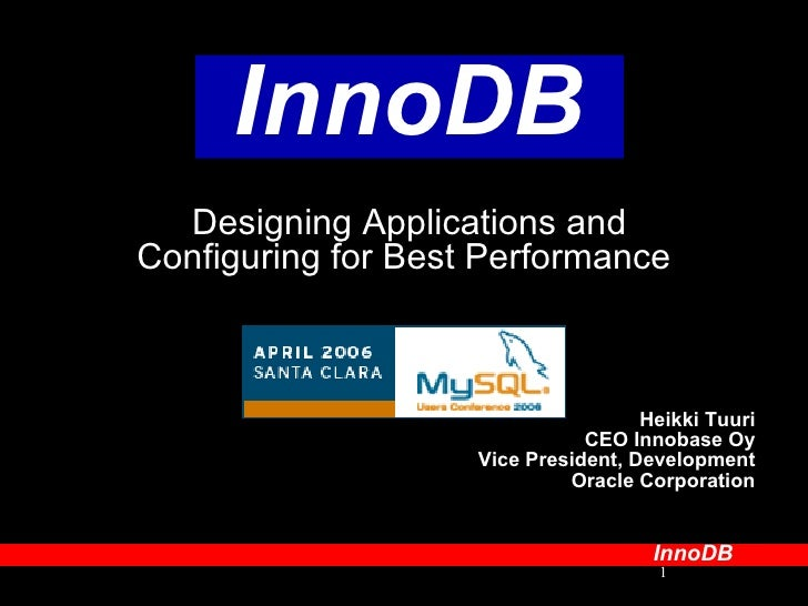 InnoDB     Designing Applications and Configuring for Best Performance Heikki Tuuri CEO Innobase Oy Vice President, Develo...