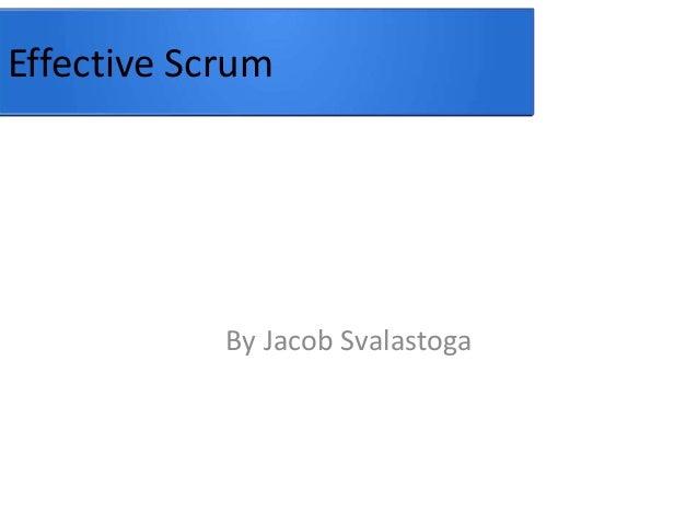 Effective Scrum  By Jacob Svalastoga