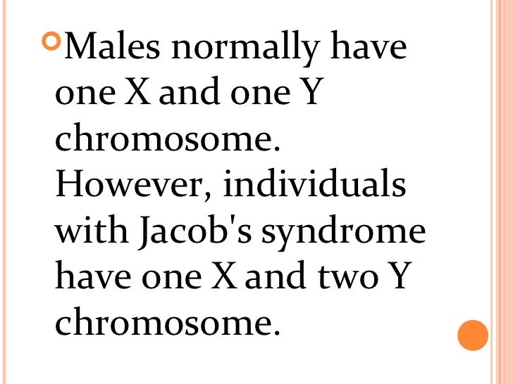xyy syndrome jacob syndrome However, we were told it was abnormal as our son has xyy syndrome the gentic  counselor told me it is very rare and she didn't know too much.