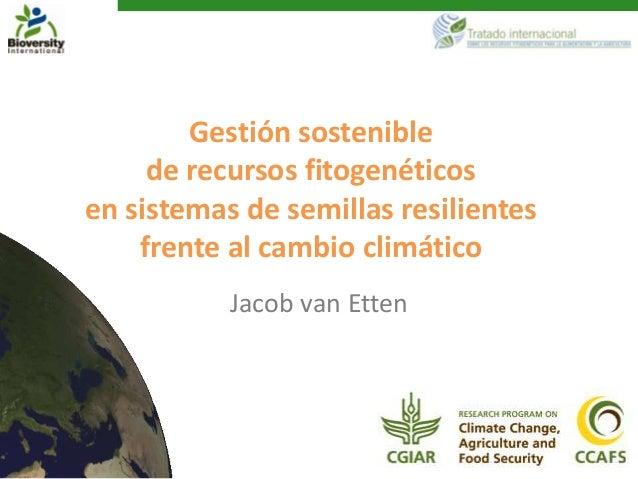 Gestión sostenible     de recursos fitogenéticosen sistemas de semillas resilientes    frente al cambio climático         ...