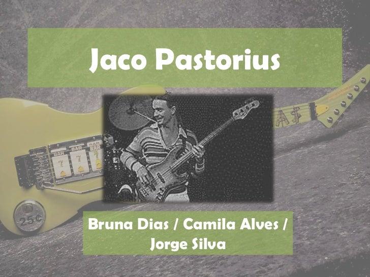 Jaco PastoriusBruna Dias / Camila Alves /       Jorge Silva
