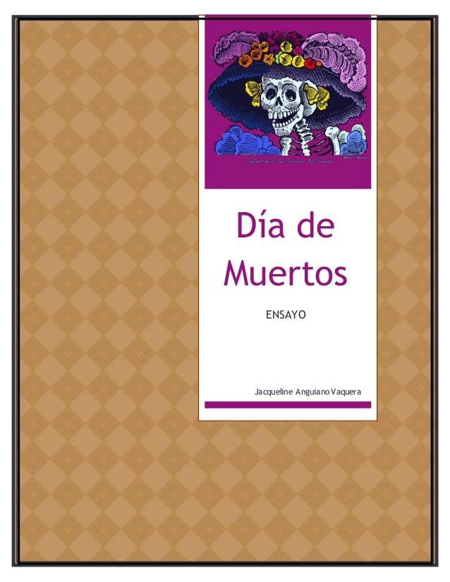 Día de  Muertos  ENSAYO  Jacqueline Anguiano Vaquera