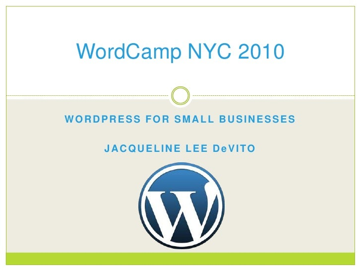 WORDPRESS FOR SMALL BUSINESSES<br />JACQUELINE LEE DeVITO<br />WordCamp NYC 2010<br />
